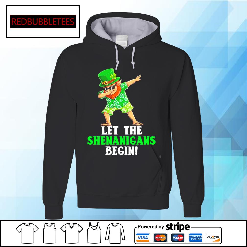 St Patrick's day let the Shenanigans begin s Hoodie