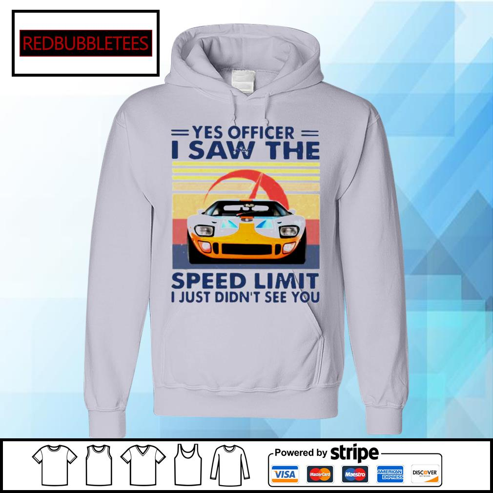 Yes Officer I Saw The Speed Limit I Just Didn't See You Vintage Shirt Hoodie