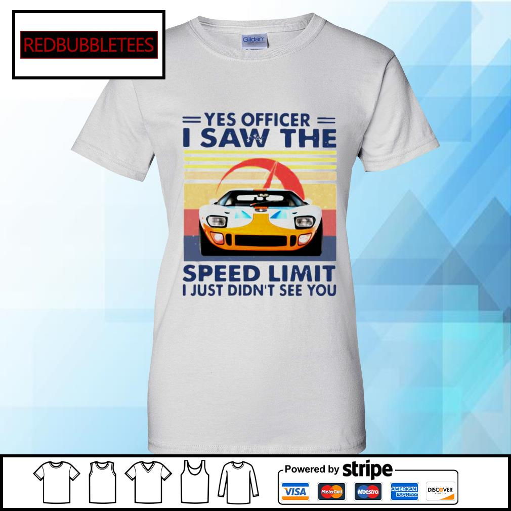 Yes Officer I Saw The Speed Limit I Just Didn't See You Vintage Shirt Ladies tee
