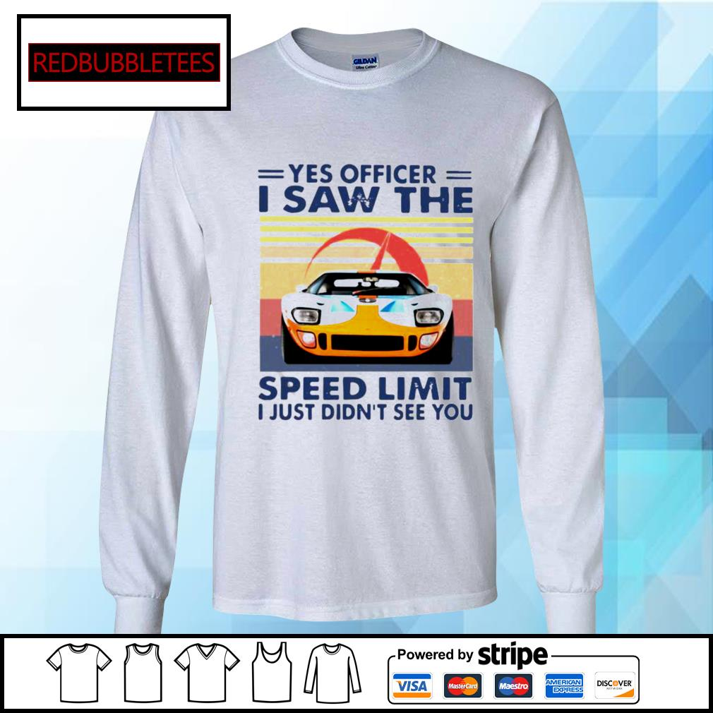 Yes Officer I Saw The Speed Limit I Just Didn't See You Vintage Shirt Longsleeve-tee