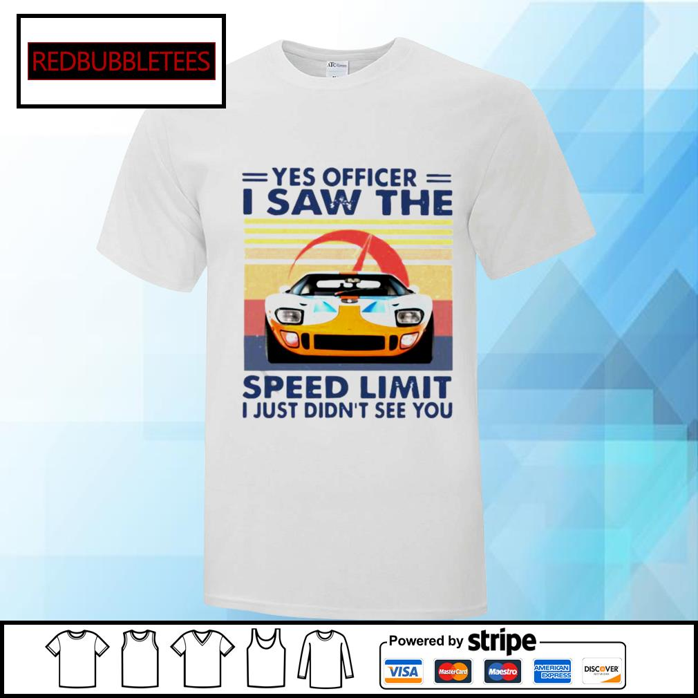 Yes Officer I Saw The Speed Limit I Just Didn't See You Vintage Shirt