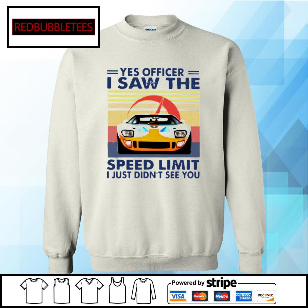 Yes Officer I Saw The Speed Limit I Just Didn't See You Vintage Shirt Sweater