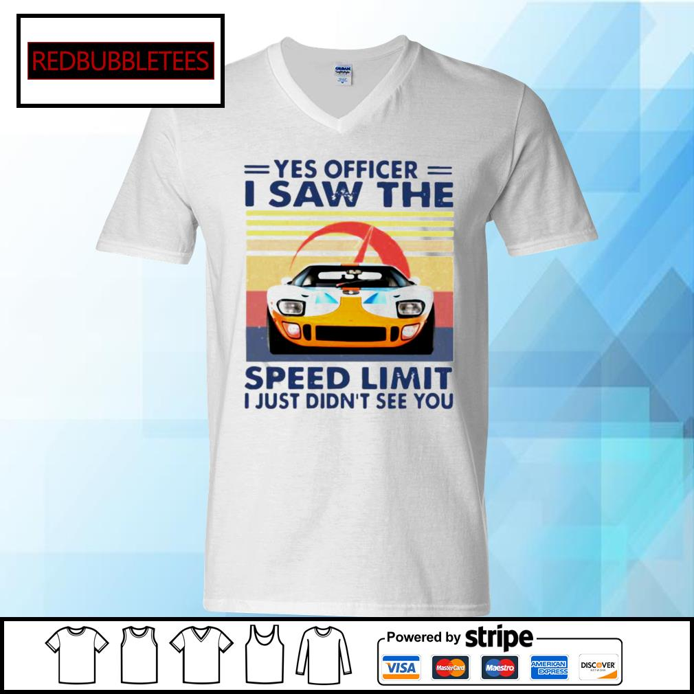 Yes Officer I Saw The Speed Limit I Just Didn't See You Vintage Shirt V-neck T-shirt