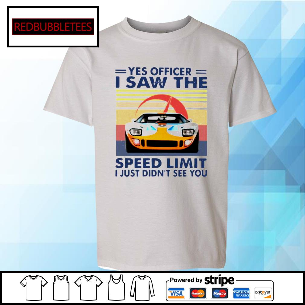 Yes Officer I Saw The Speed Limit I Just Didn't See You Vintage Shirt Youth-tee