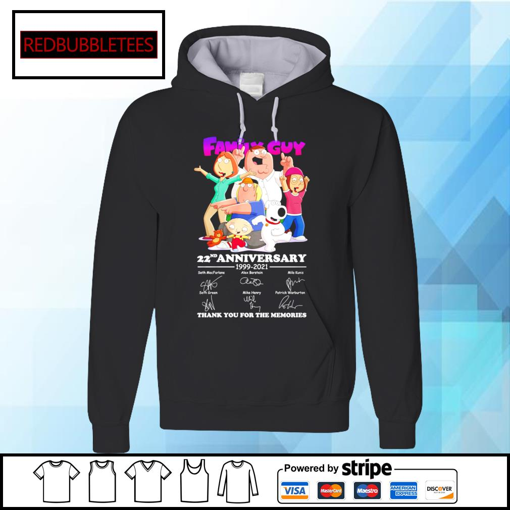 Family Guy 22ND anniversary 1999-2021 signature thank you for the memories Hoodie