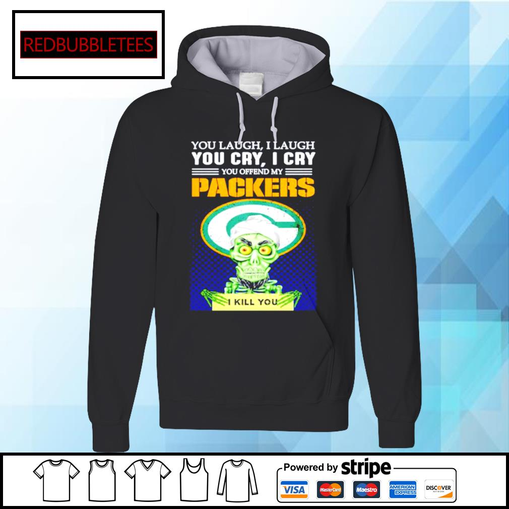Jeff Dunham you laugh I laugh you offend my Green Bay Packers kill you Hoodie