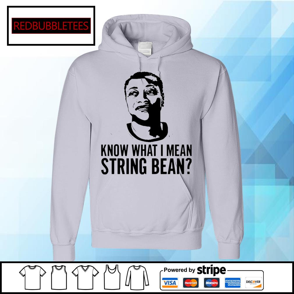 Know what I mean string bean Hoodie