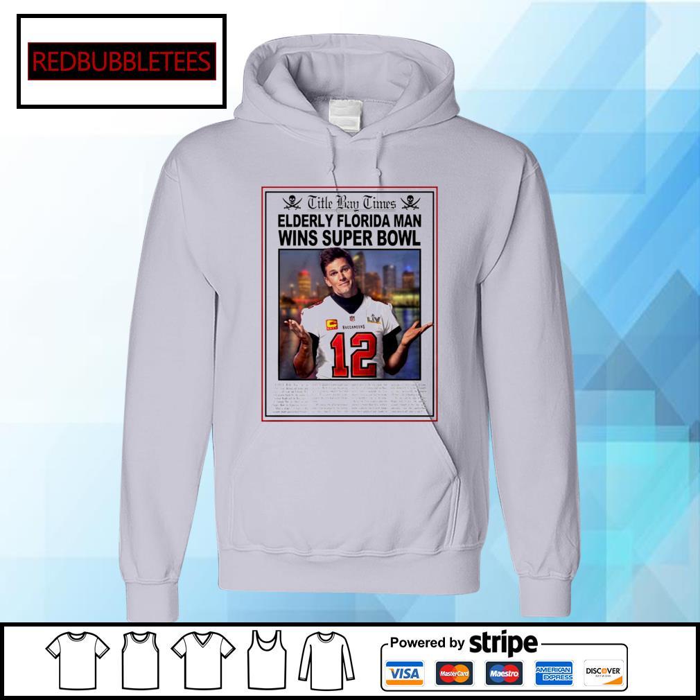 Tom Brady Title Bay Times Elderly Florida Man Wins Super Bowl 2021 Hoodie