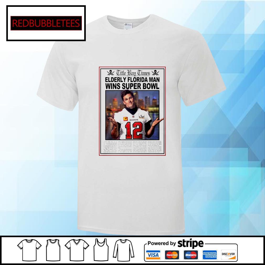 Tom Brady Title Bay Times Elderly Florida Man Wins Super Bowl 2021 shirt