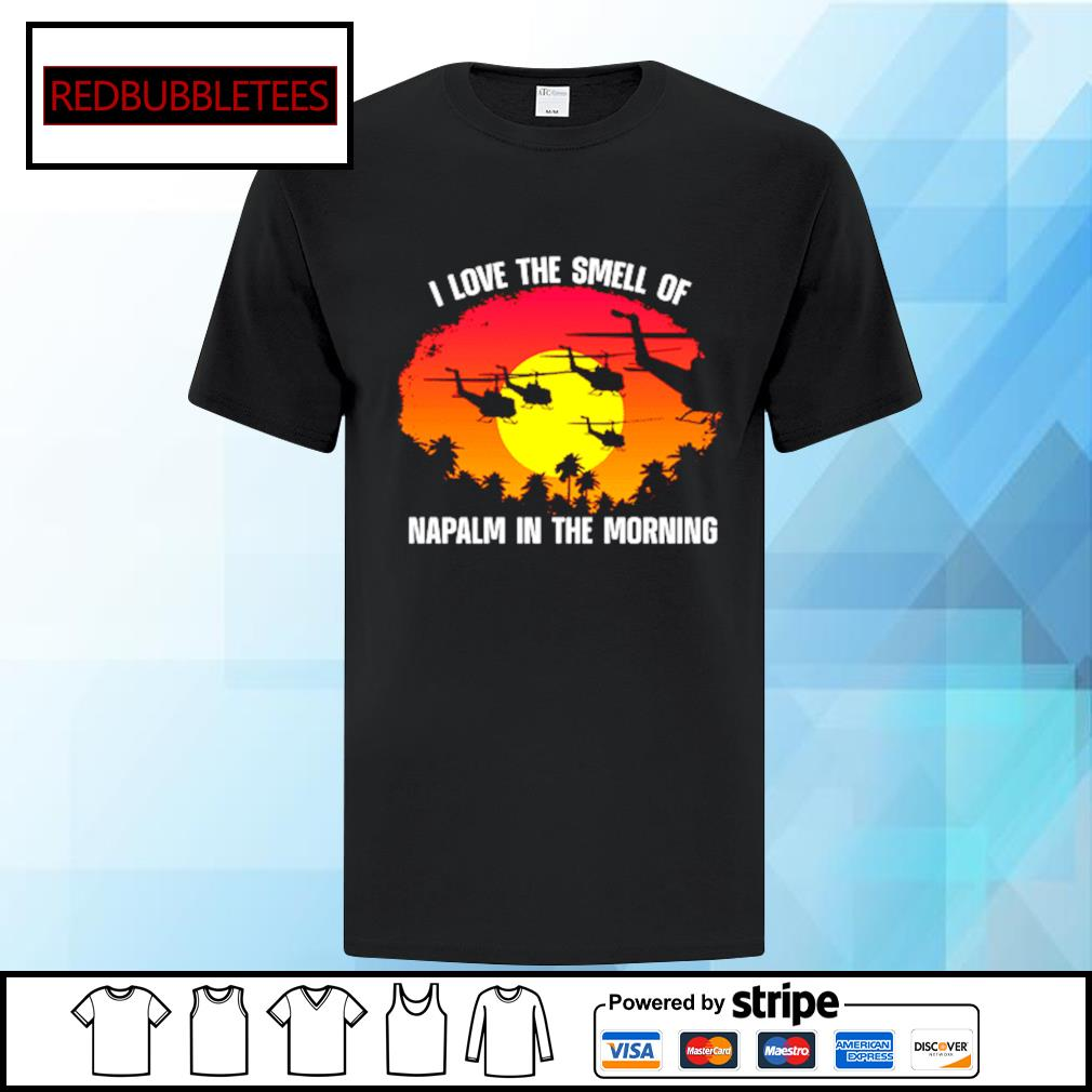 I love the smell of Napalm in the morning shirt