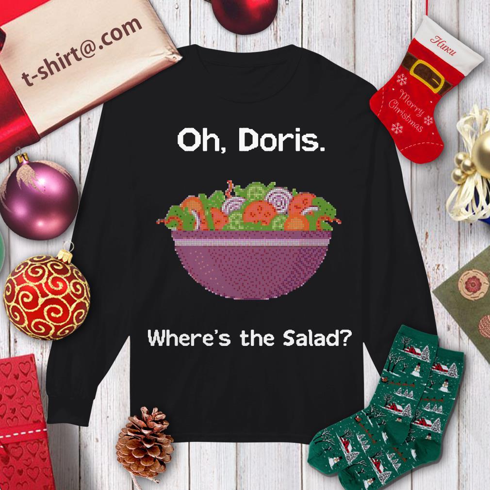 Oh Doris where's the salad shirt longsleeve tee