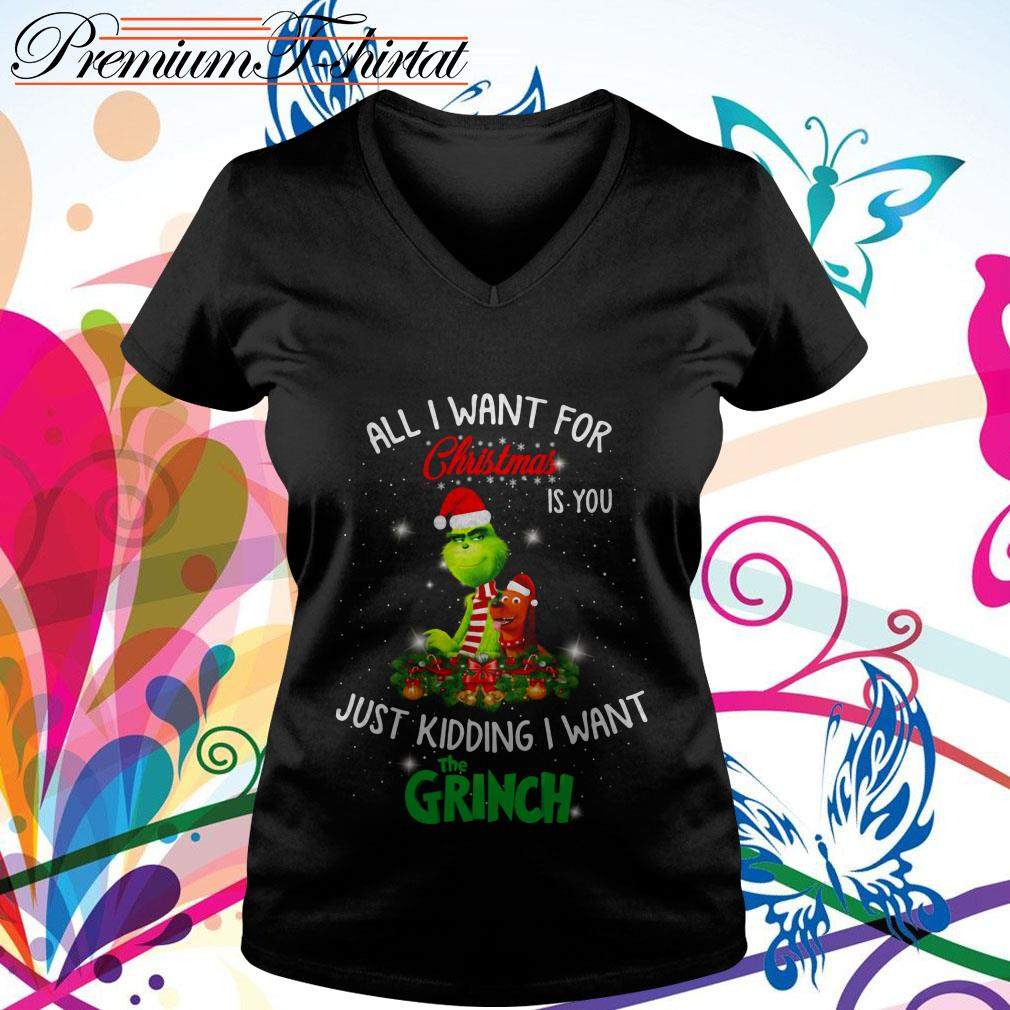 All I want for Christmas is you just kidding I want The Grinch V-neck T-shirt