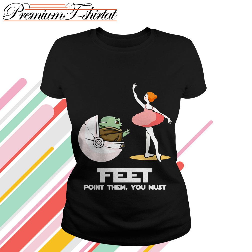 Baby Yoda feet point them you must ballet Ladies tee
