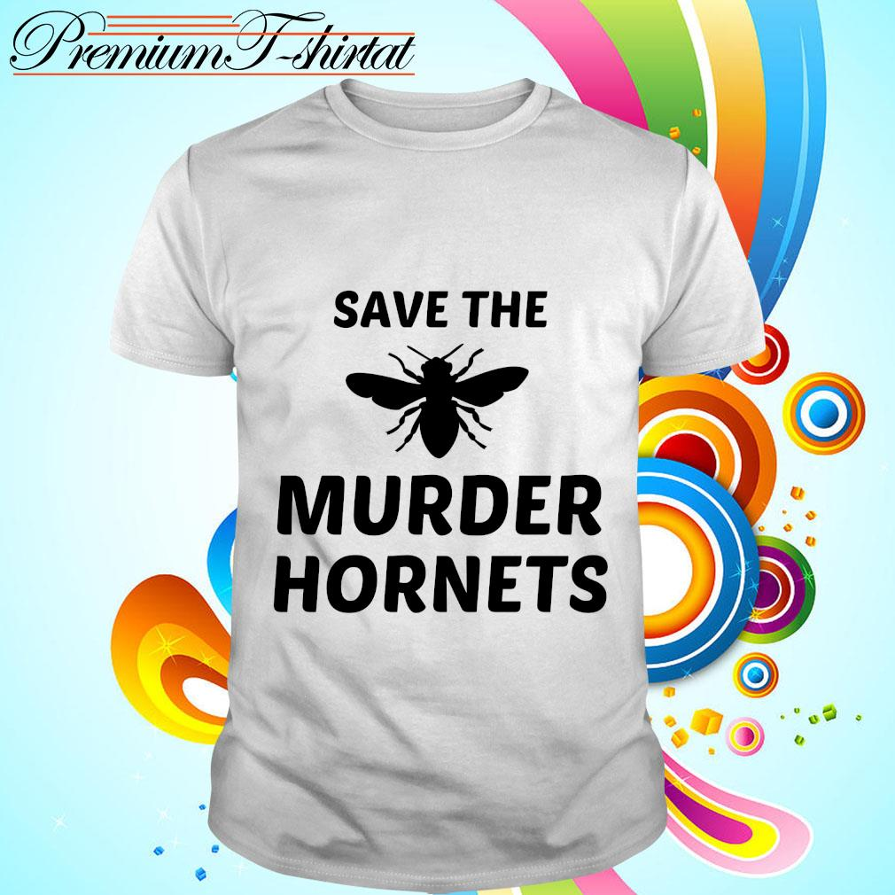 Bee Save the murder hornets shirt