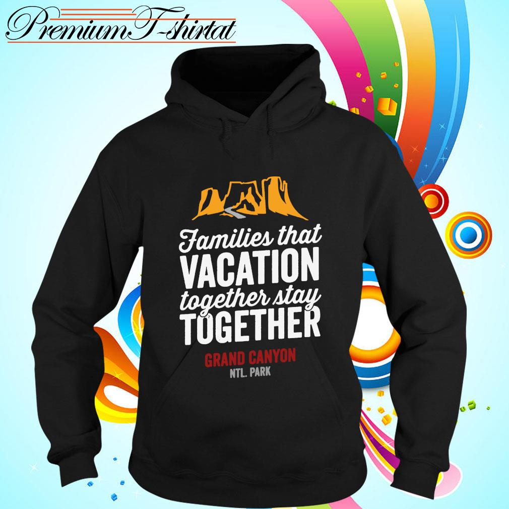Families that vacation together stay together Grand Canyon s hoodie