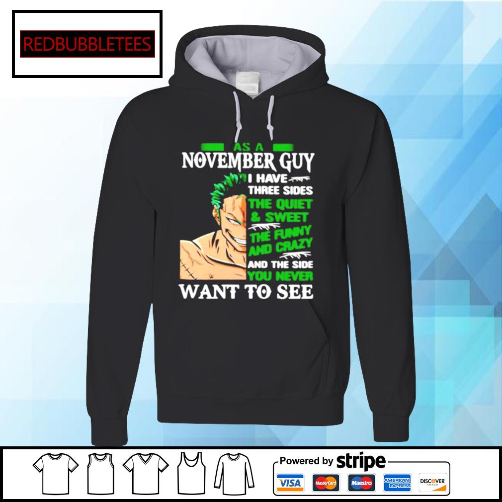 As A November Guy I Have Three Sides The Quiet And Sweet The Funny And Crazy And The Side You Never Want To See s Hoodie