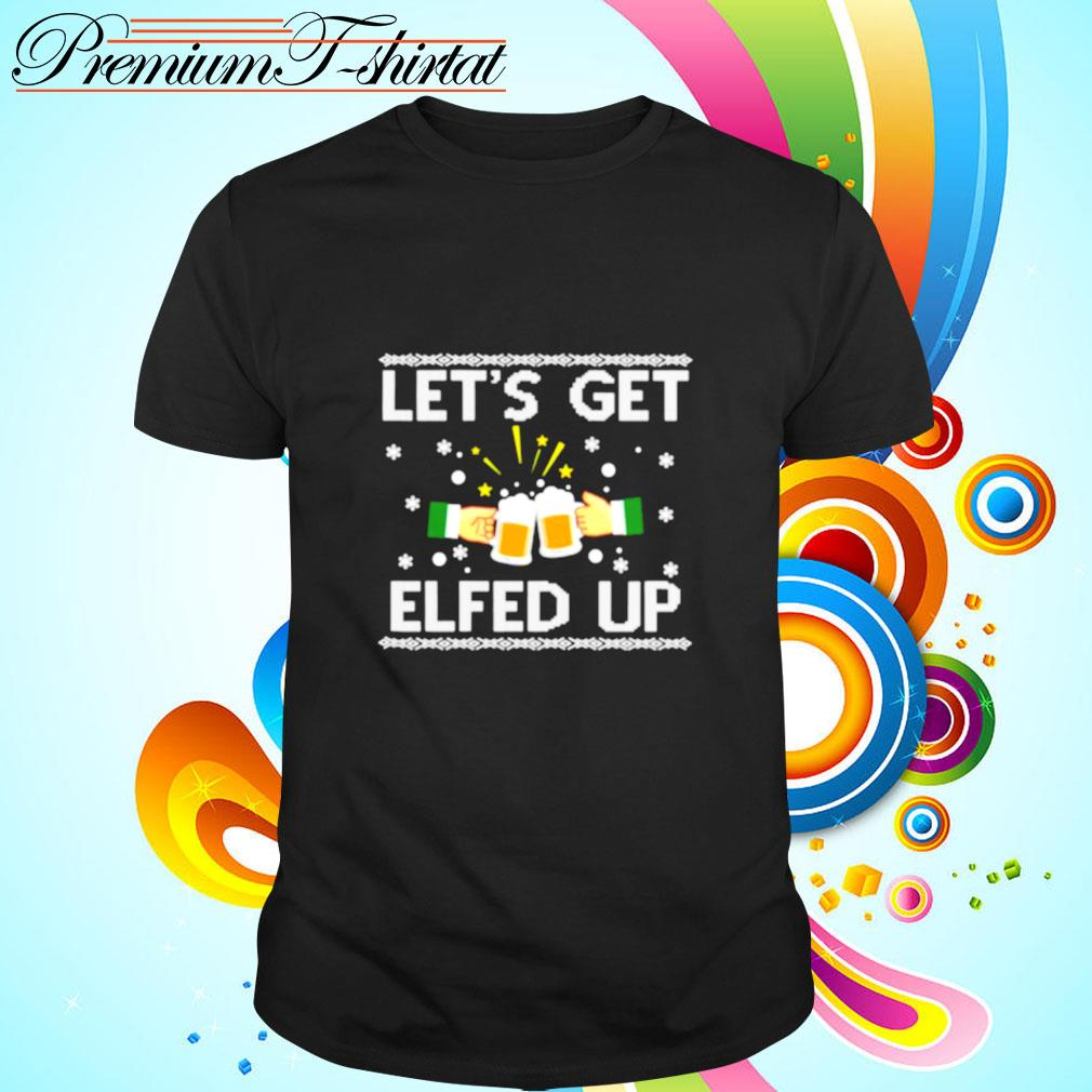 Lets Get Elfed Up Holiday Drinking Christmas shirt