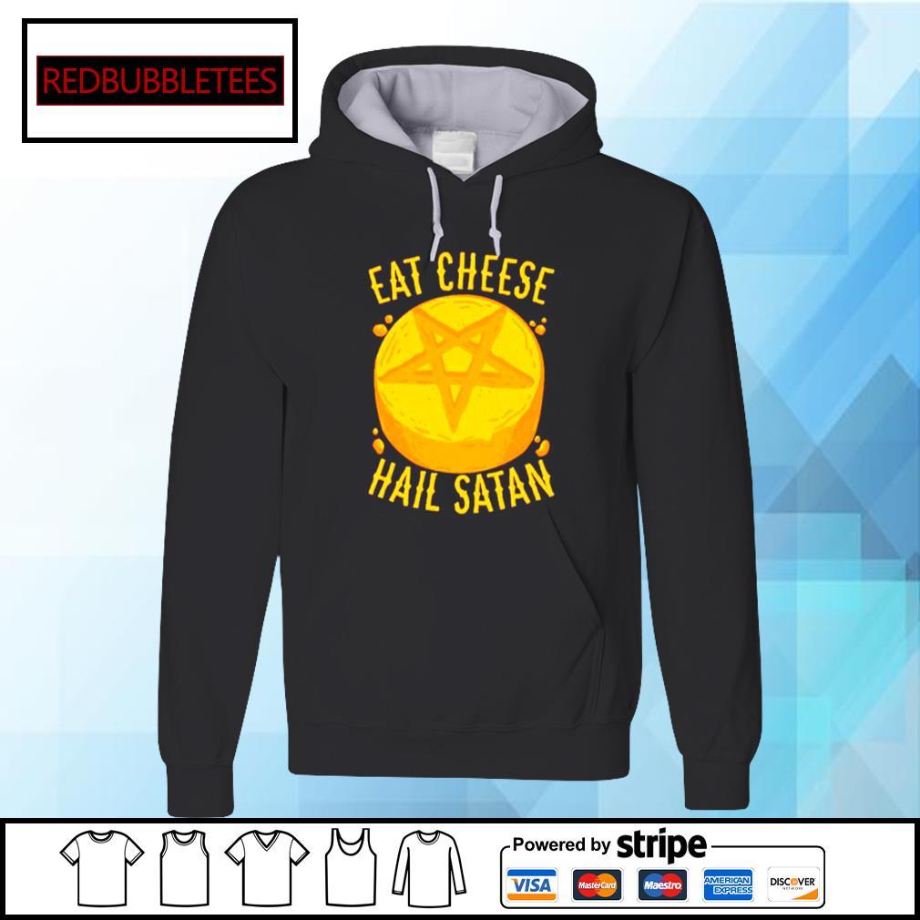 Eat Cheese Hail Satan Shirt Hoodie