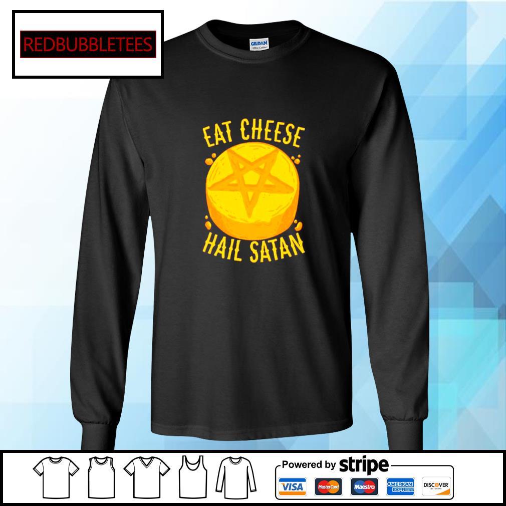 Eat Cheese Hail Satan Shirt Longsleeve-tee