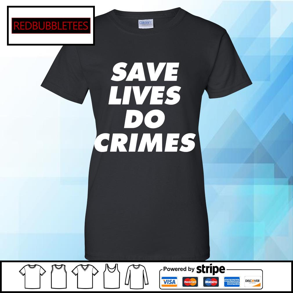 Save lives do crimes s Ladies tee