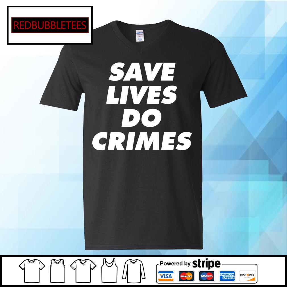 Save lives do crimes s V-neck T-shirt