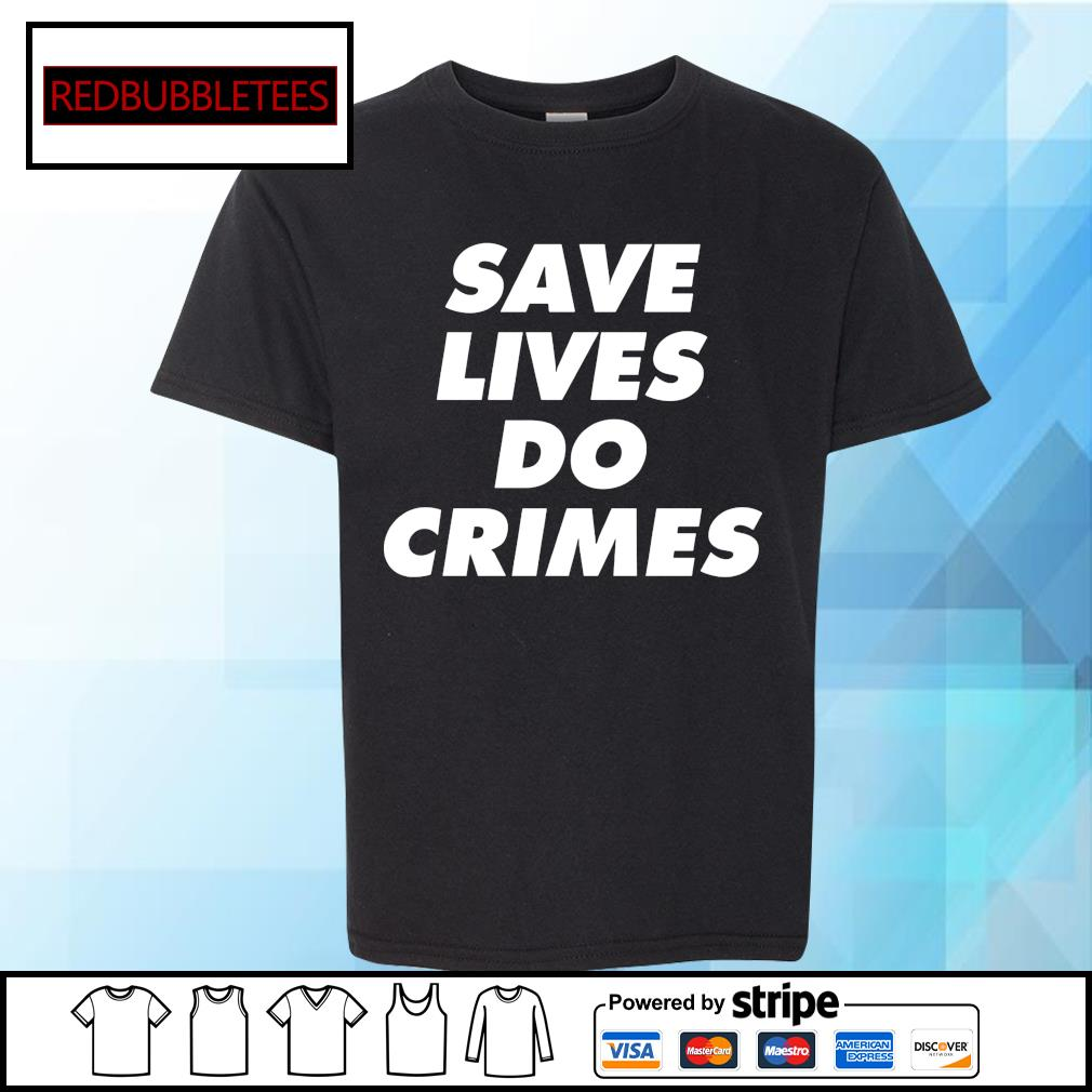 Save lives do crimes s Youth-tee