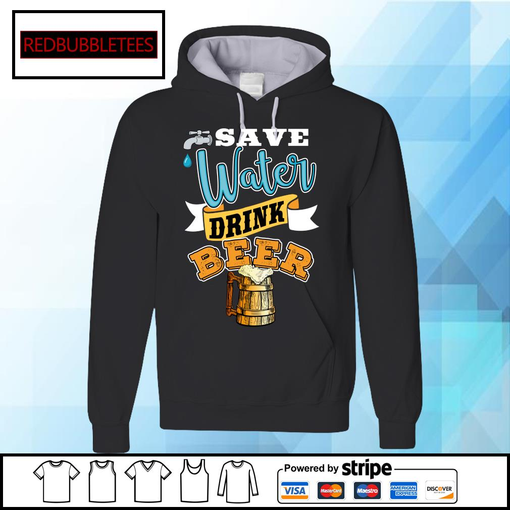 Save water drink beer s Hoodie