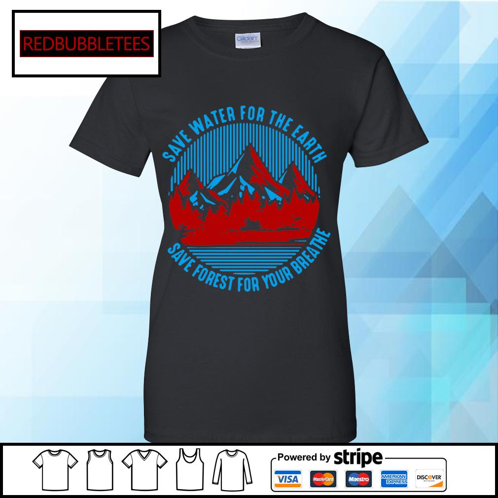 Save water for the earth save forest for your breathe s Ladies tee