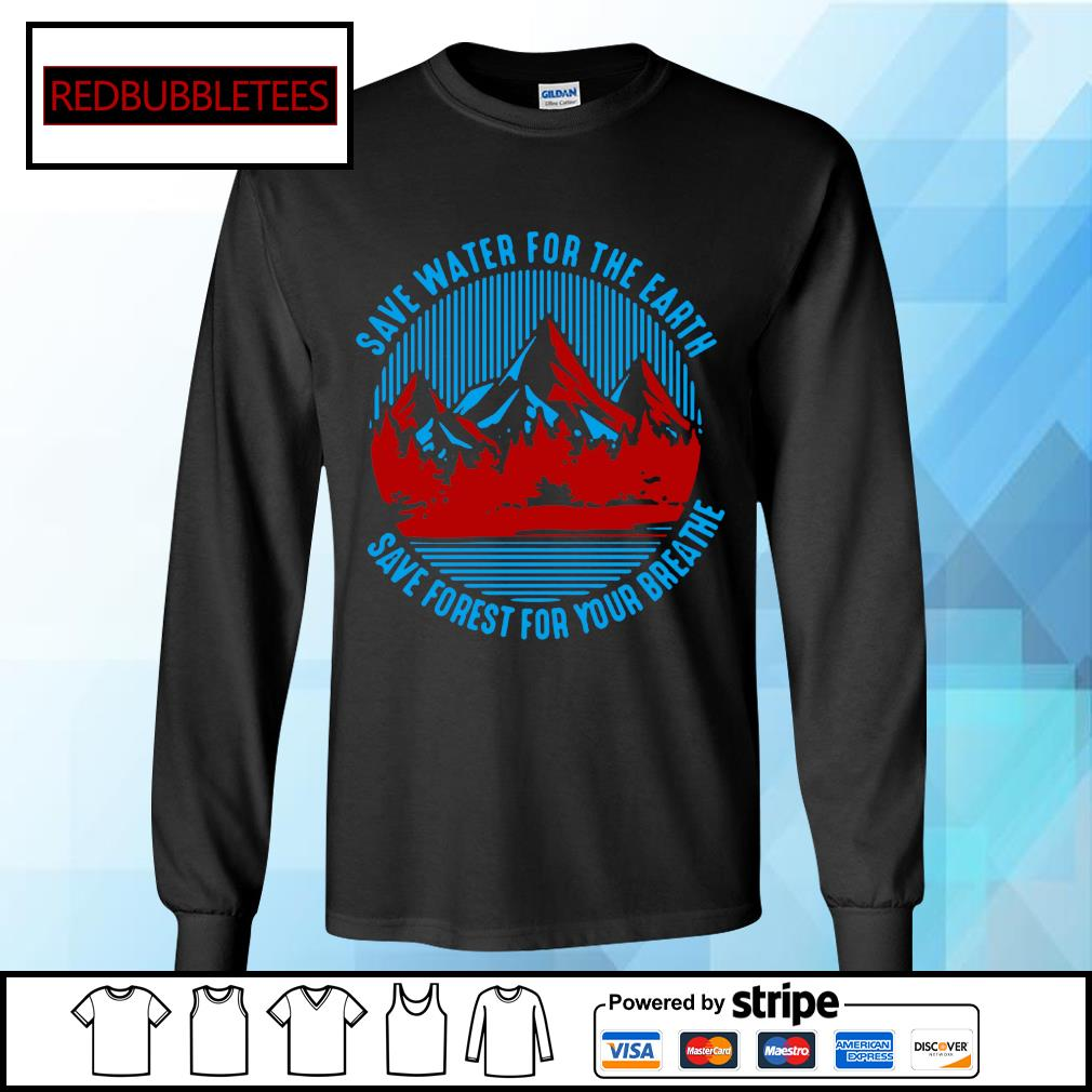 Save water for the earth save forest for your breathe s Longsleeve-tee