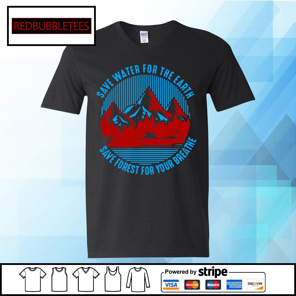 Save water for the earth save forest for your breathe s V-neck T-shirt
