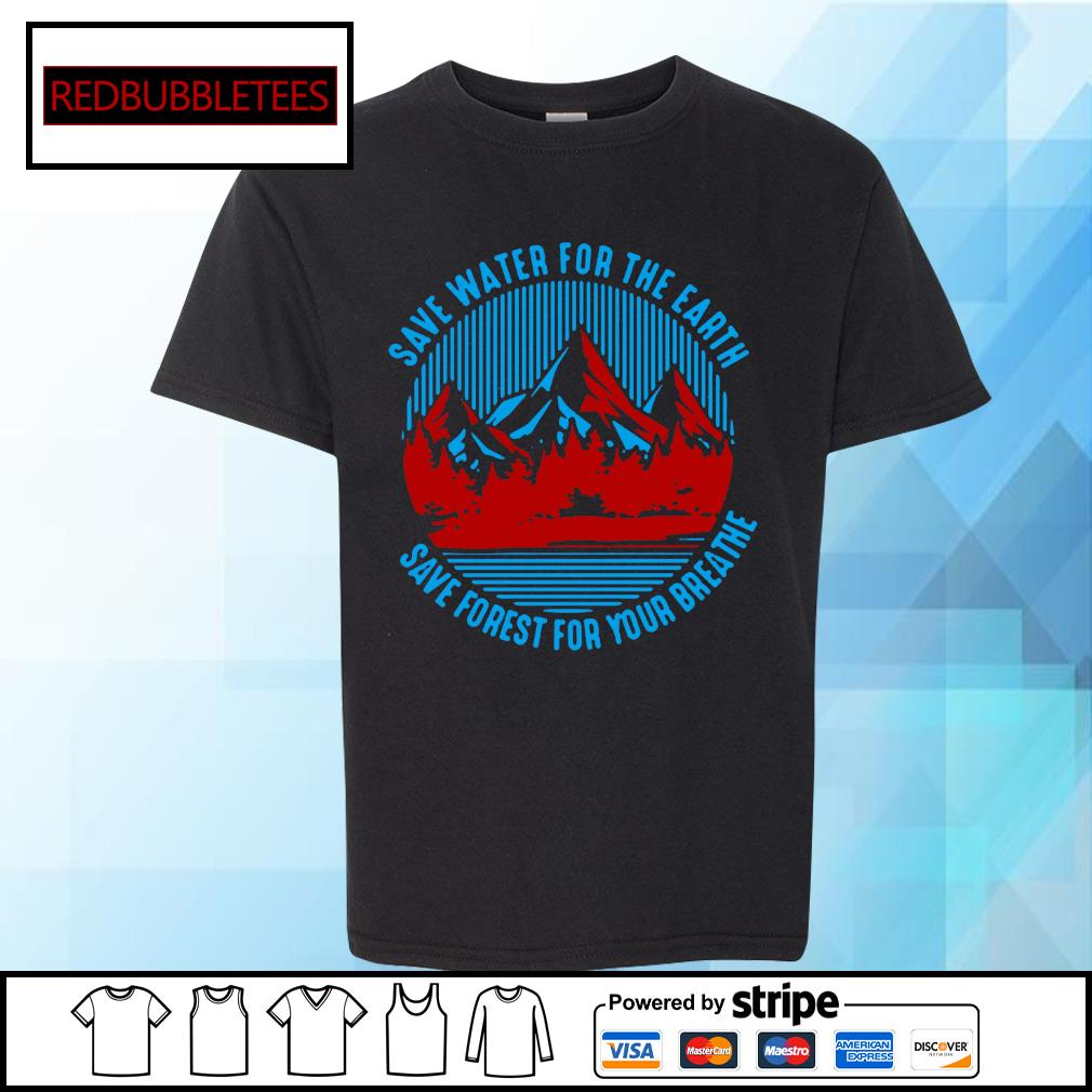 Save water for the earth save forest for your breathe s Youth-tee