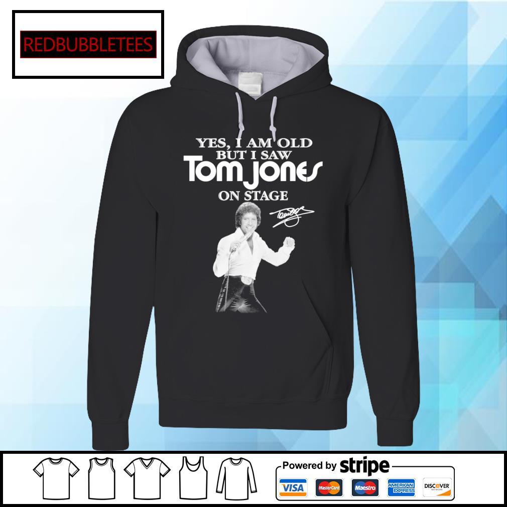 Yes I am old Tom Jones on stage signature s Hoodie