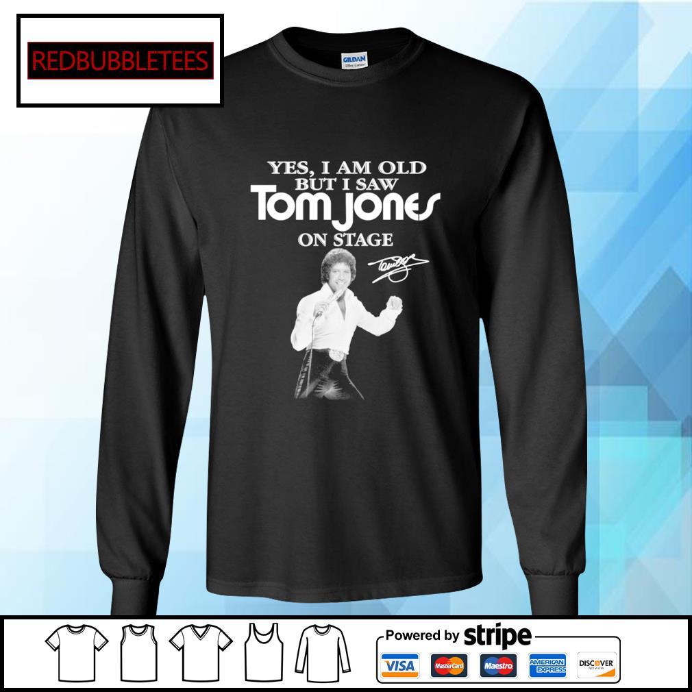 Yes I am old Tom Jones on stage signature s Longsleeve-tee