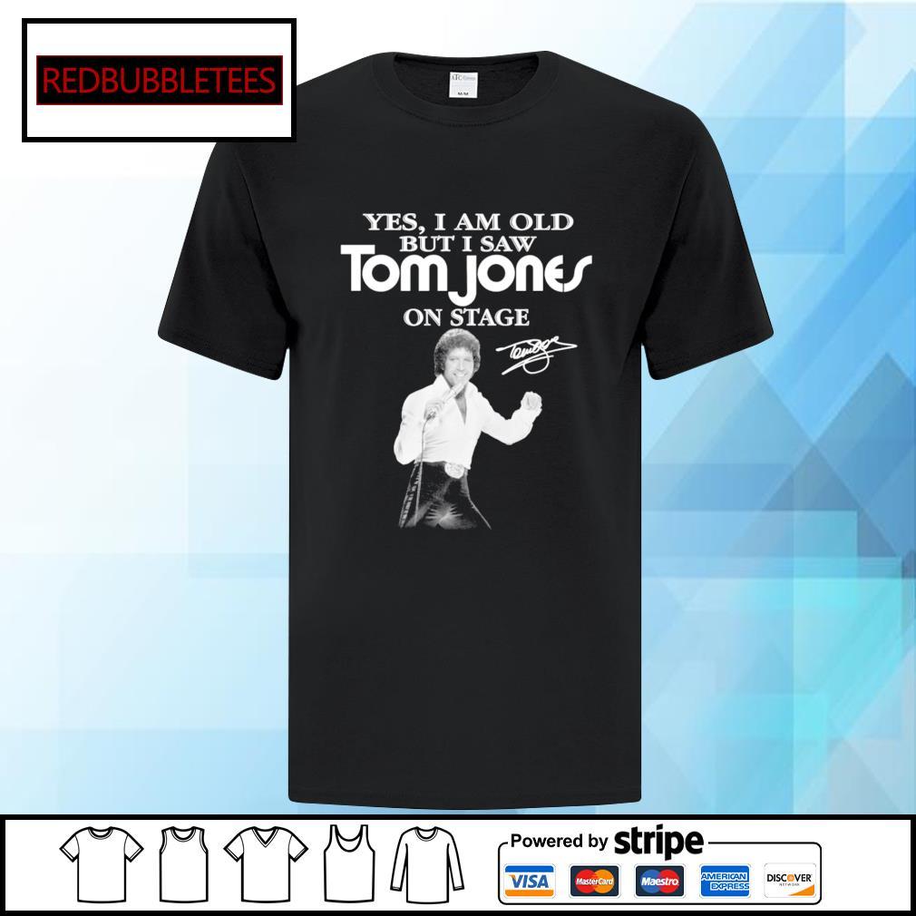 Yes I am old Tom Jones on stage signature shirt