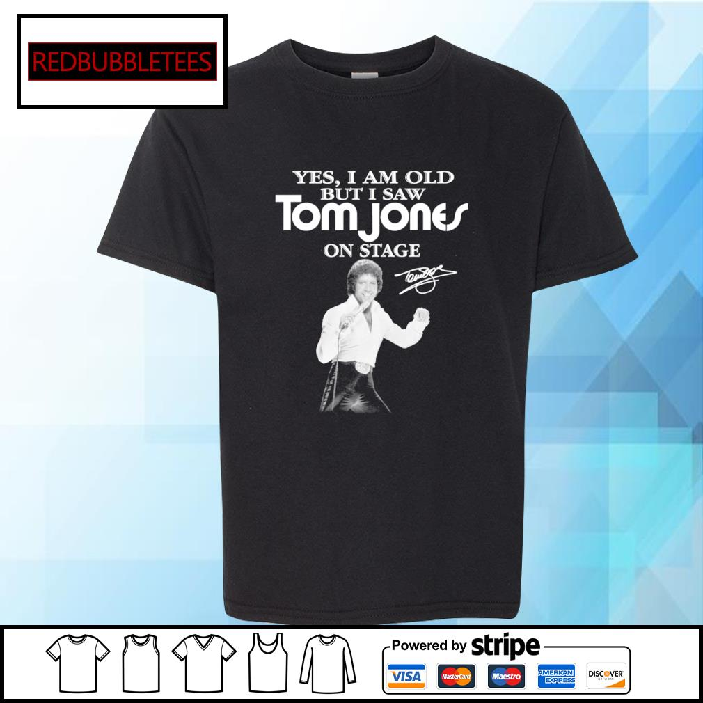 Yes I am old Tom Jones on stage signature s Youth-tee