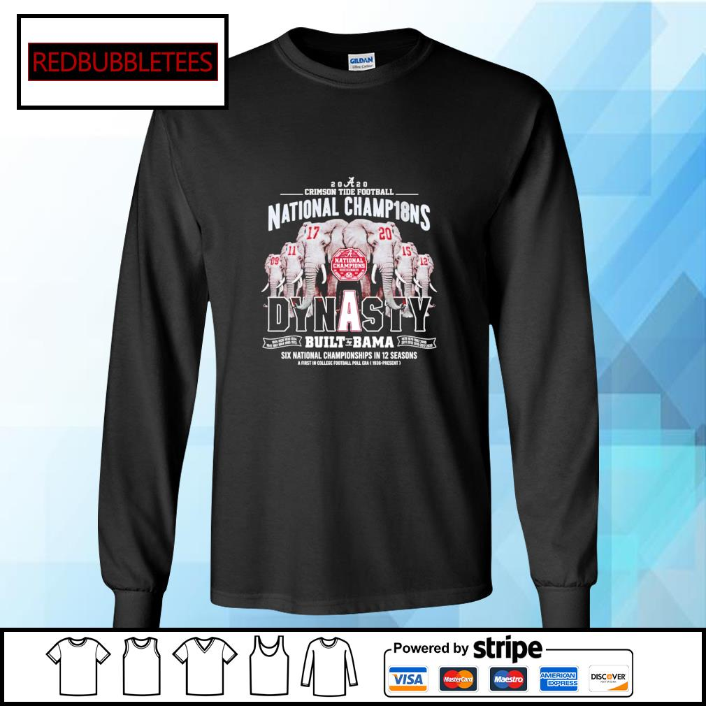 2020 Crimson Tide Football National Champ18ns Dynasty Built by Bama six national championships in 12 seasons s Longsleeve-tee