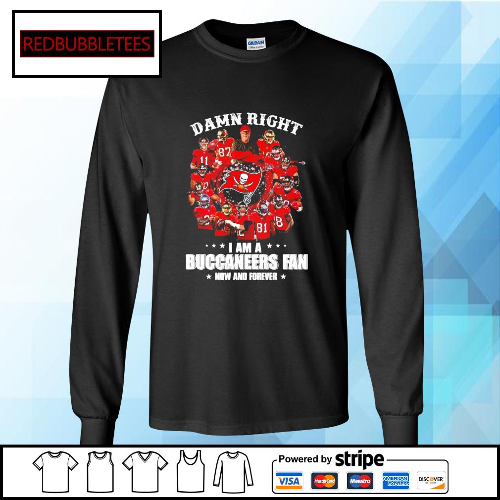 Damn right I am a Buccaneers fan now and forever s Longsleeve-tee