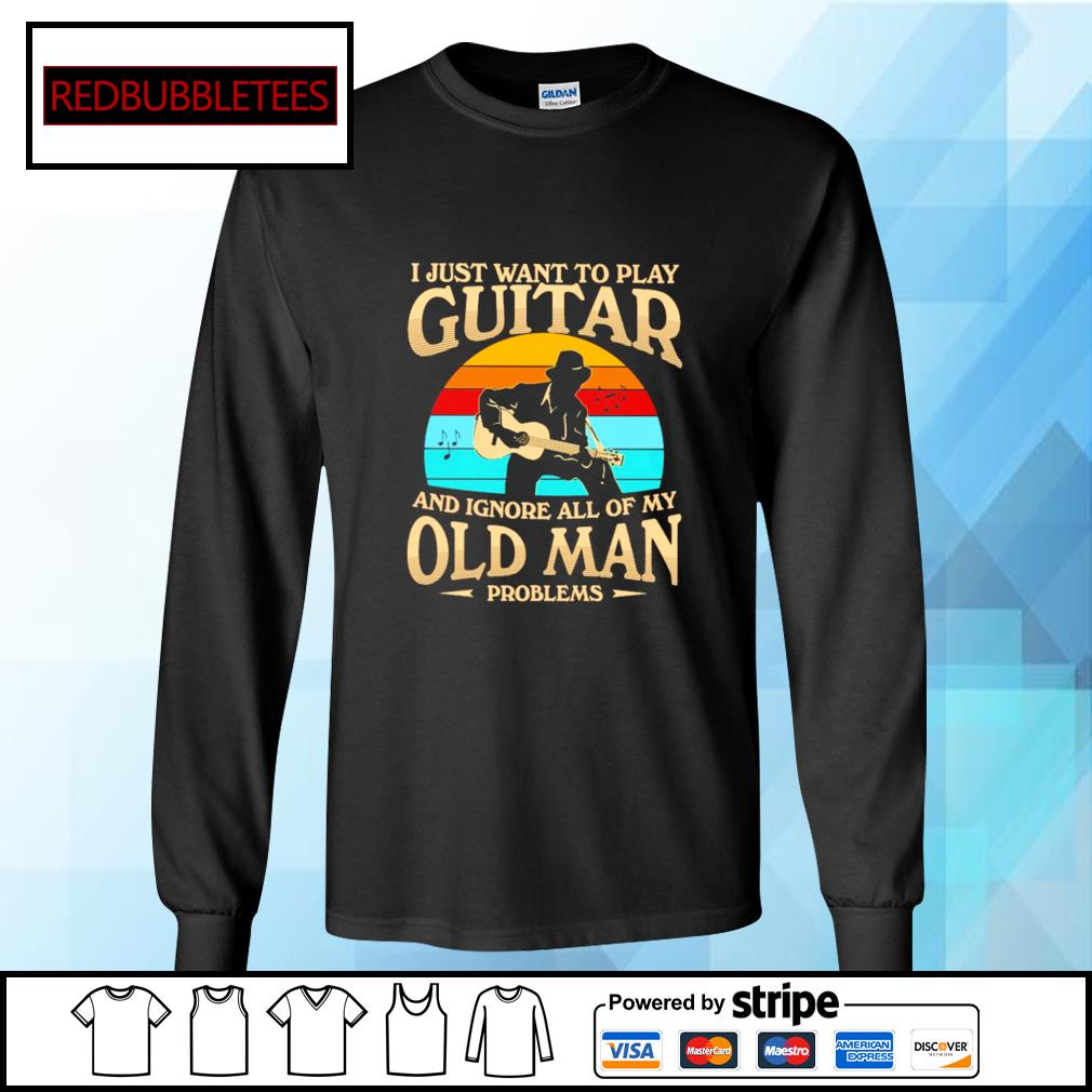 I Just want to play guitar and ignore all of my old man problems vintage s Longsleeve-tee
