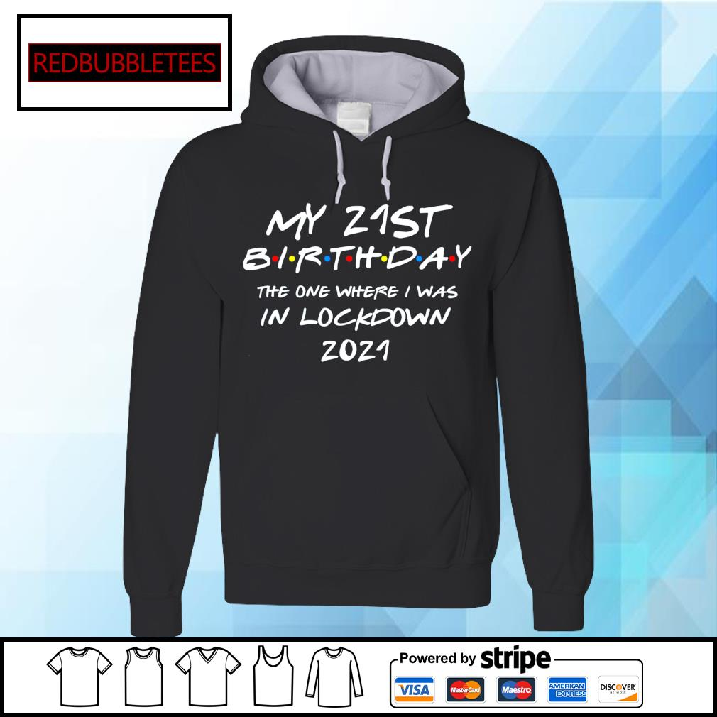 MY 21St Birthday the one where I was in lockdown 2021 s Hoodie
