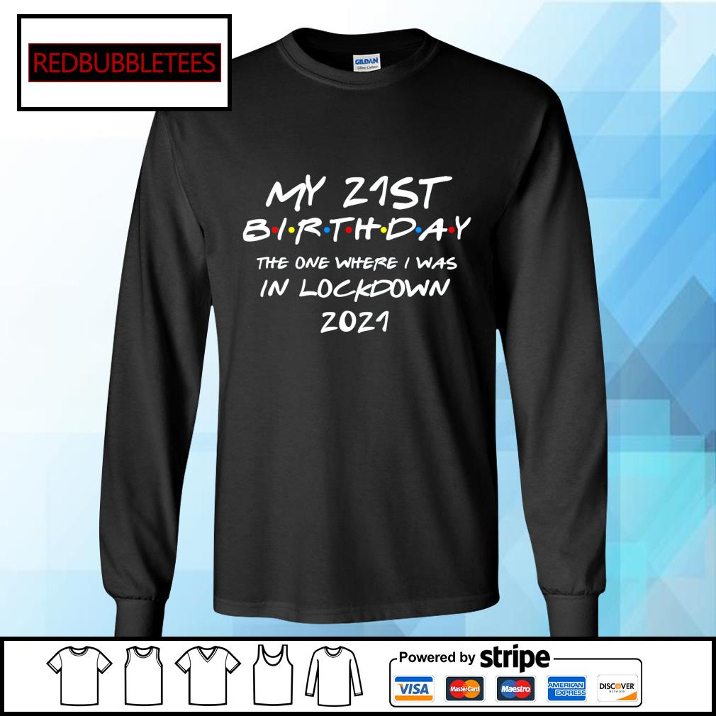 MY 21St Birthday the one where I was in lockdown 2021 s Longsleeve-tee