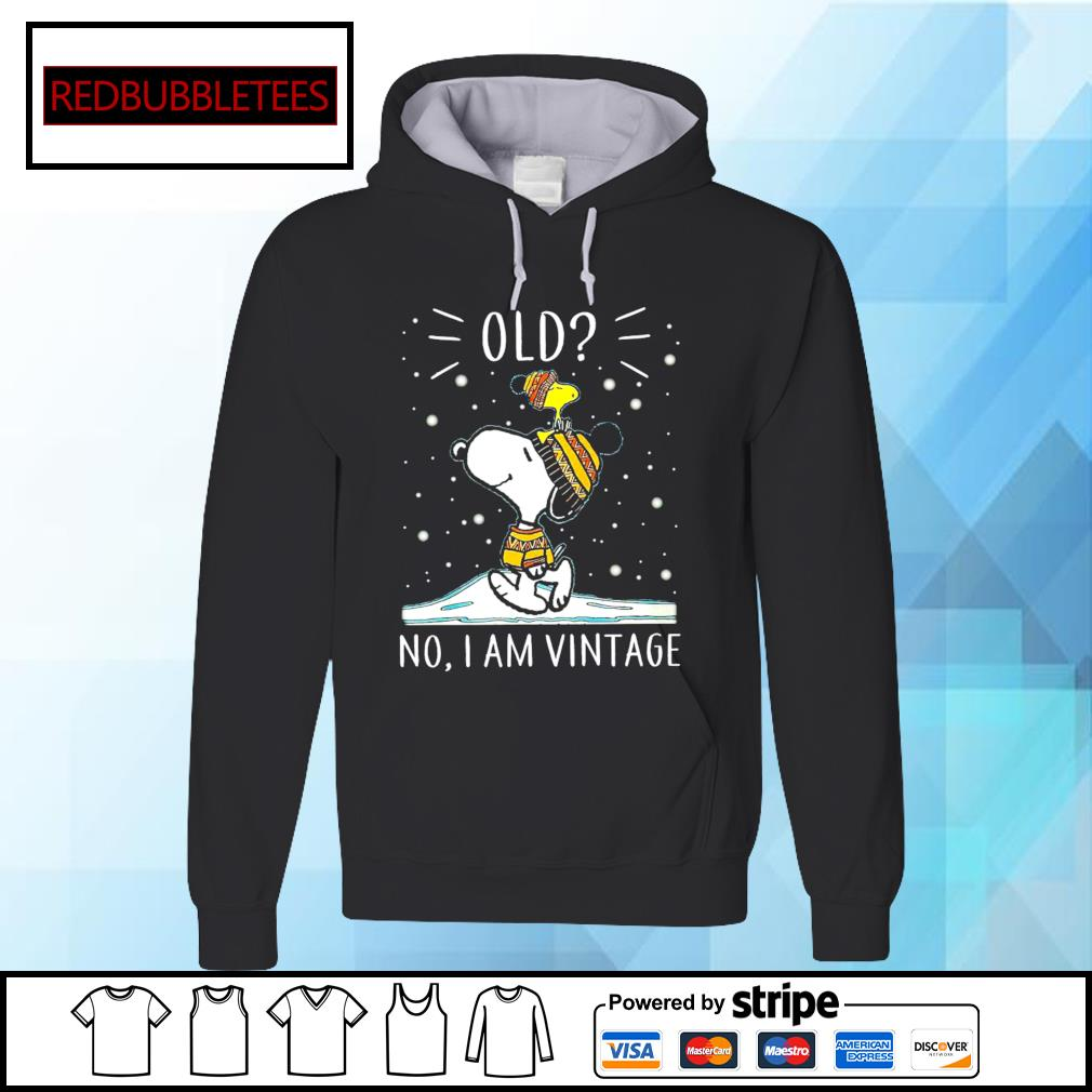 Snoopy and Woodstock old no I am vintage s Hoodie