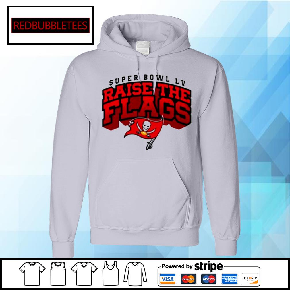 Tampa Bay Buccaneers Super Bowl LV Raise The Flags s Hoodie