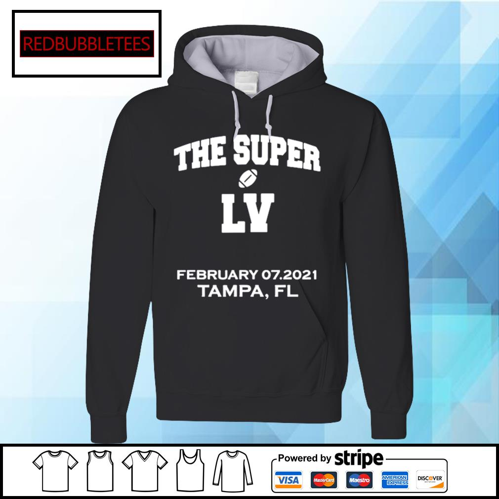 The Super Lv February 07 2021 With Tampa,fl s Hoodie