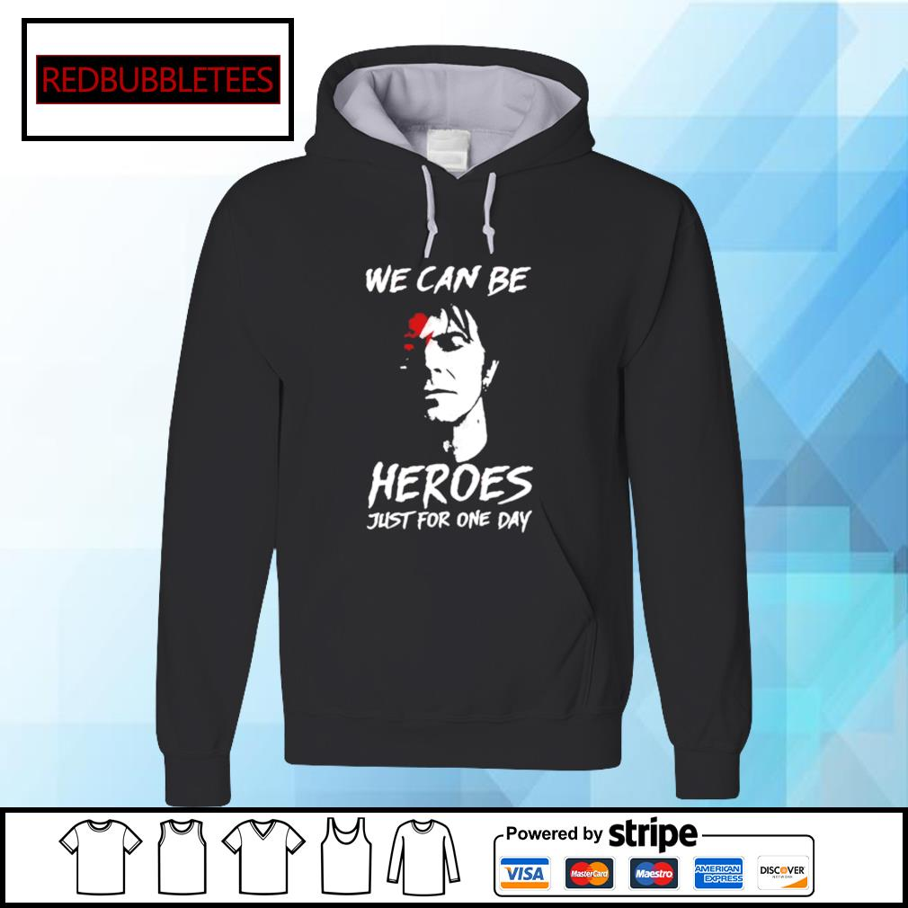 We can be heroes just for one day s Hoodie