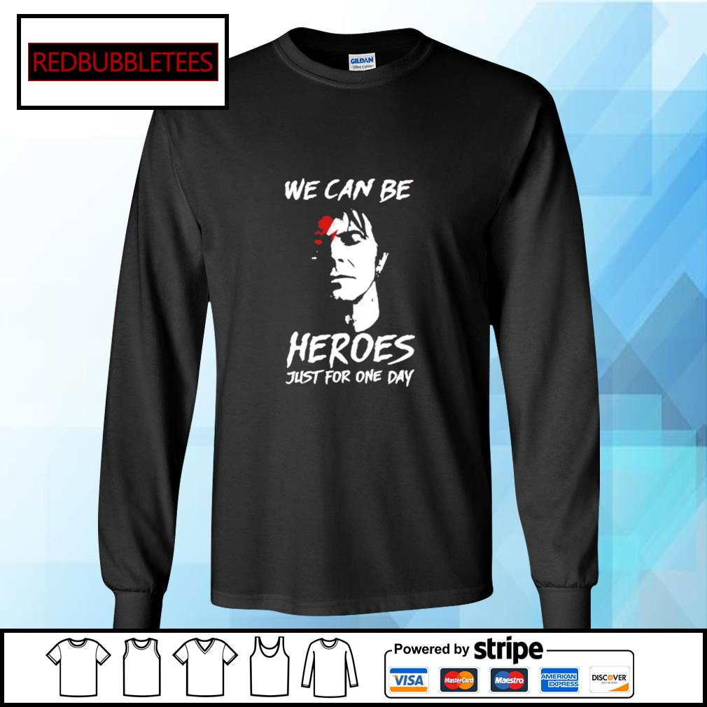 We can be heroes just for one day s Longsleeve-tee