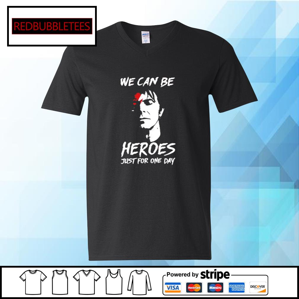 We can be heroes just for one day s V-neck T-shirt
