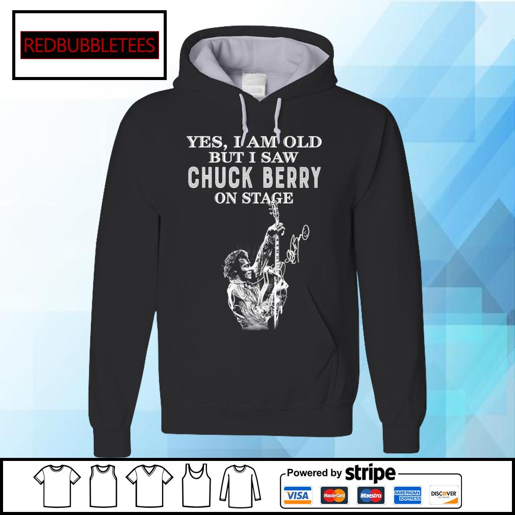 Yes I am old but saw Chuck Berry one stage signature s Hoodie