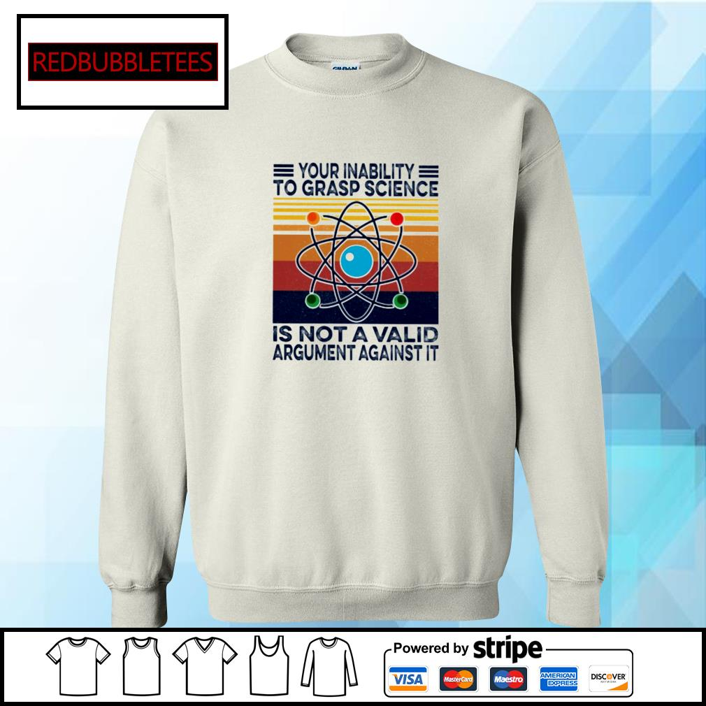 Your inability to grasp science is not a valid argument against it vintage s Sweater