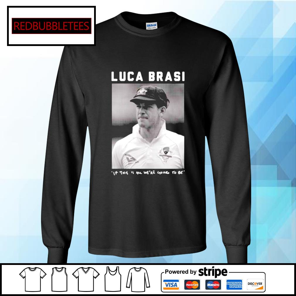Luca Brasi If This Is All We're Going To Be Shirt Longsleeve-tee