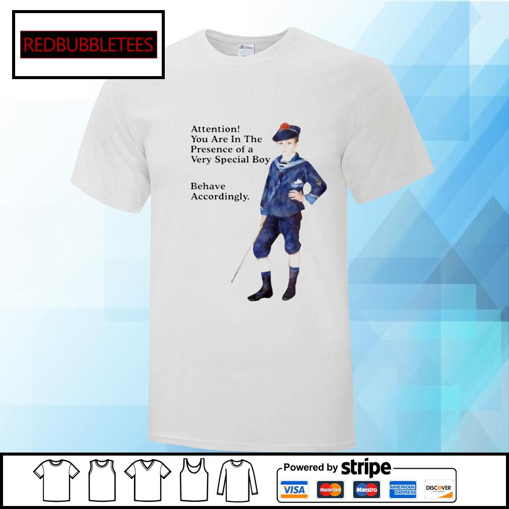 Sailor boy attention you are in the presence of a very special boy behave accordingly shirt